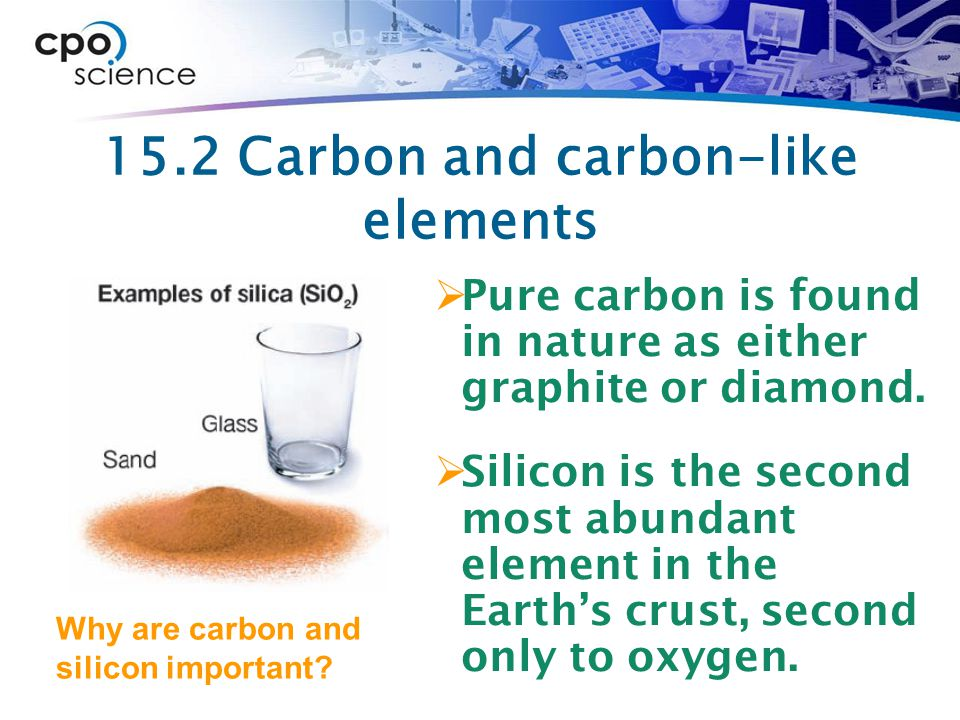 15.2 Carbon and carbon-like elements  Pure carbon is found in nature as either graphite or diamond.