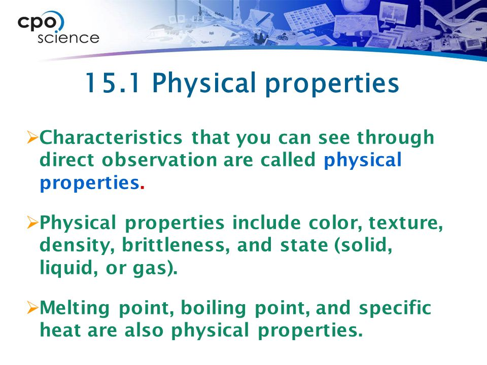 15.1 Physical properties  Characteristics that you can see through direct observation are called physical properties.