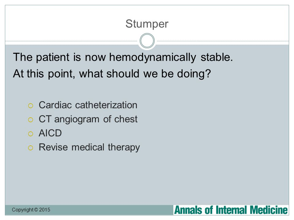 Stumper The patient is now hemodynamically stable.