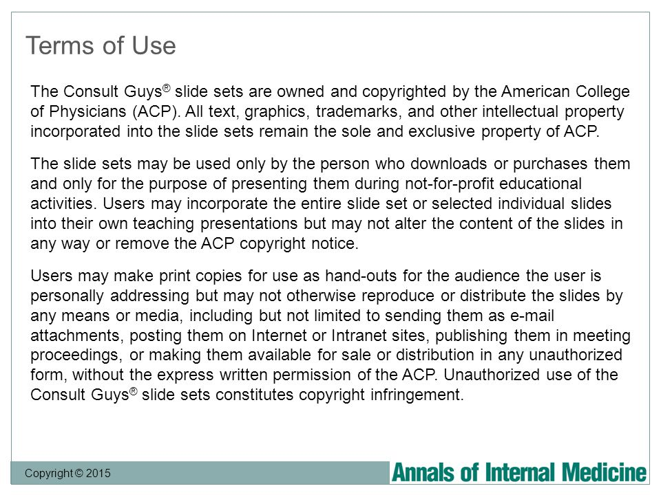 Copyright © 2015 Terms of Use The Consult Guys ® slide sets are owned and copyrighted by the American College of Physicians (ACP).