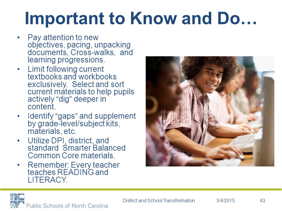 Important to Know and Do… Pay attention to new objectives, pacing, unpacking documents, Cross-walks, and learning progressions.