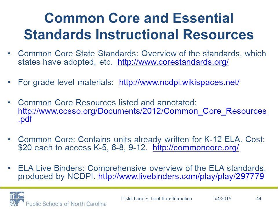 Common Core and Essential Standards Instructional Resources Common Core State Standards: Overview of the standards, which states have adopted, etc.