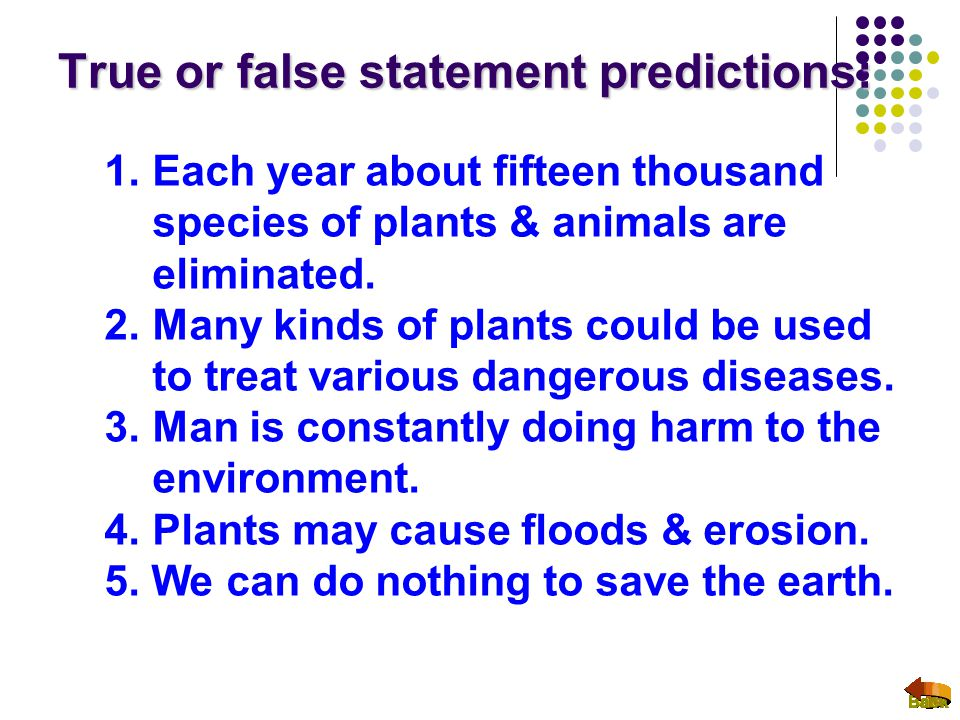 True or false statement predictions: 1.Each year about fifteen thousand species of plants & animals are eliminated.