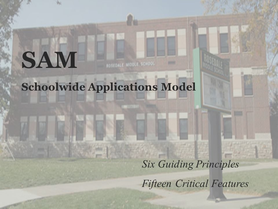 SAM Schoolwide Applications Model Six Guiding Principles Fifteen Critical Features
