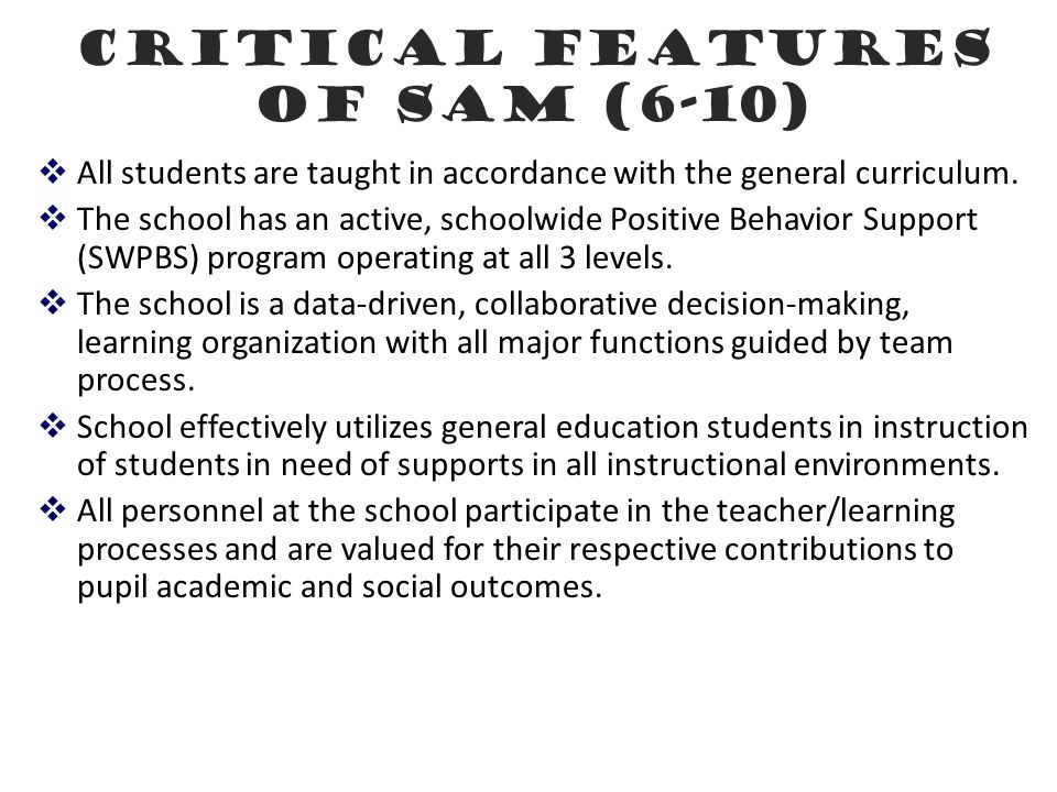 Critical Features of SAM (6-10)  All students are taught in accordance with the general curriculum.