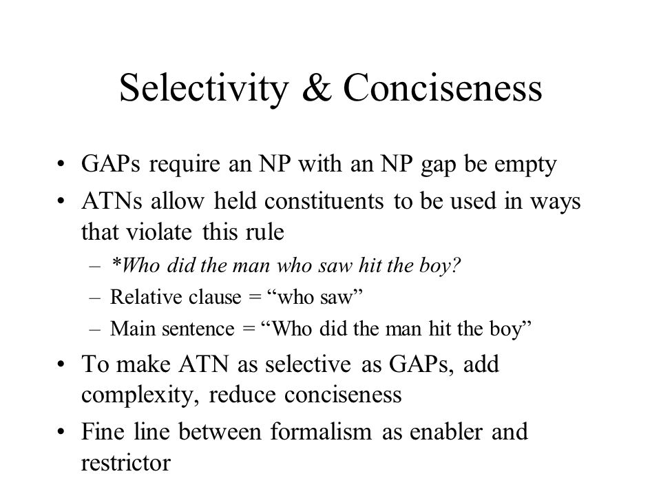 Selectivity & Conciseness GAPs require an NP with an NP gap be empty ATNs allow held constituents to be used in ways that violate this rule –*Who did