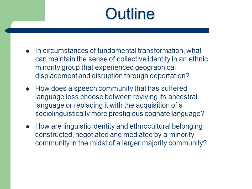 Outline In circumstances of fundamental transformation, what can maintain the sense of collective identity in an ethnic minority group that experienced geographical displacement and disruption through deportation.