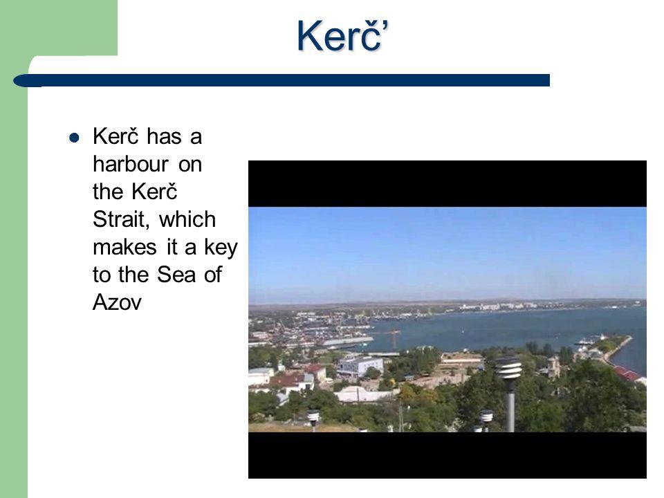 Kerč' Kerč has a harbour on the Kerč Strait, which makes it a key to the Sea of Azov