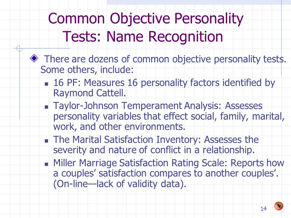 14 Common Objective Personality Tests: Name Recognition There are dozens of common objective personality tests. Some others, include: 16 PF: Measures