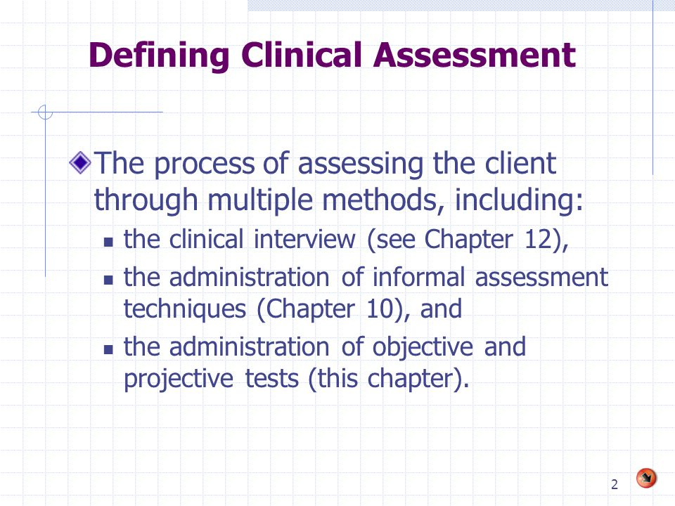 2 Defining Clinical Assessment The process of assessing the client through multiple methods, including: the clinical interview (see Chapter 12), the a