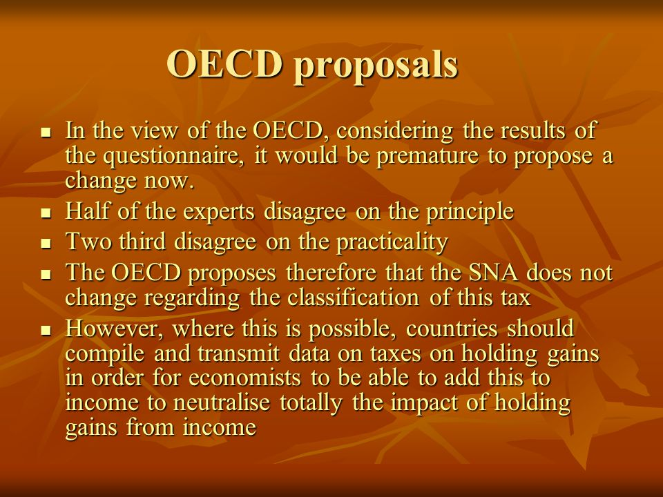 OECD proposals In the view of the OECD, considering the results of the questionnaire, it would be premature to propose a change now.