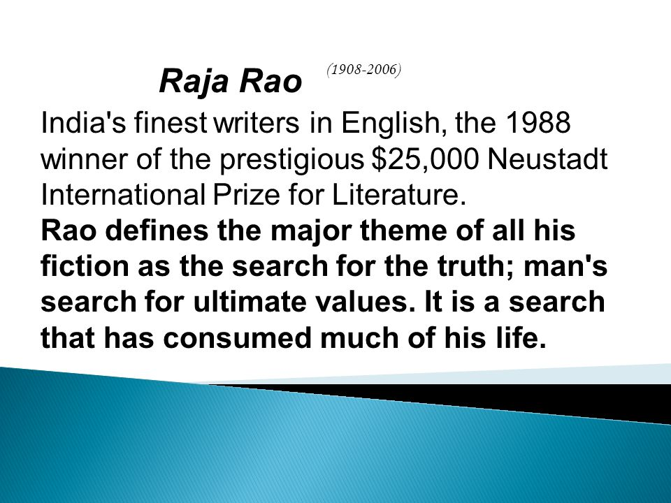 Raja Rao India s finest writers in English, the 1988 winner of the prestigious $25,000 Neustadt International Prize for Literature.