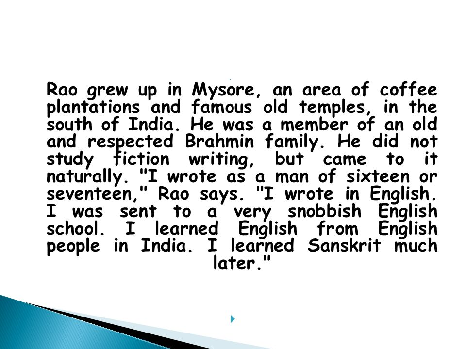  Rao grew up in Mysore, an area of coffee plantations and famous old temples, in the south of India.