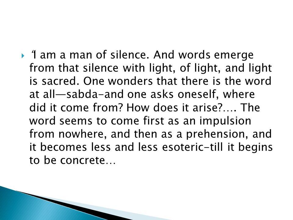  I am a man of silence.