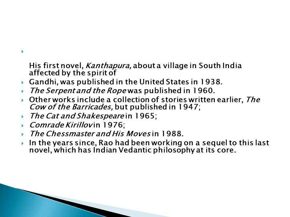  His first novel, Kanthapura, about a village in South India affected by the spirit of  Gandhi, was published in the United States in 1938.
