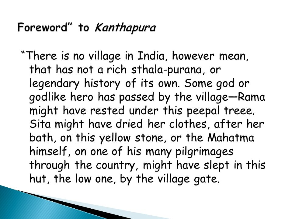 There is no village in India, however mean, that has not a rich sthala-purana, or legendary history of its own.