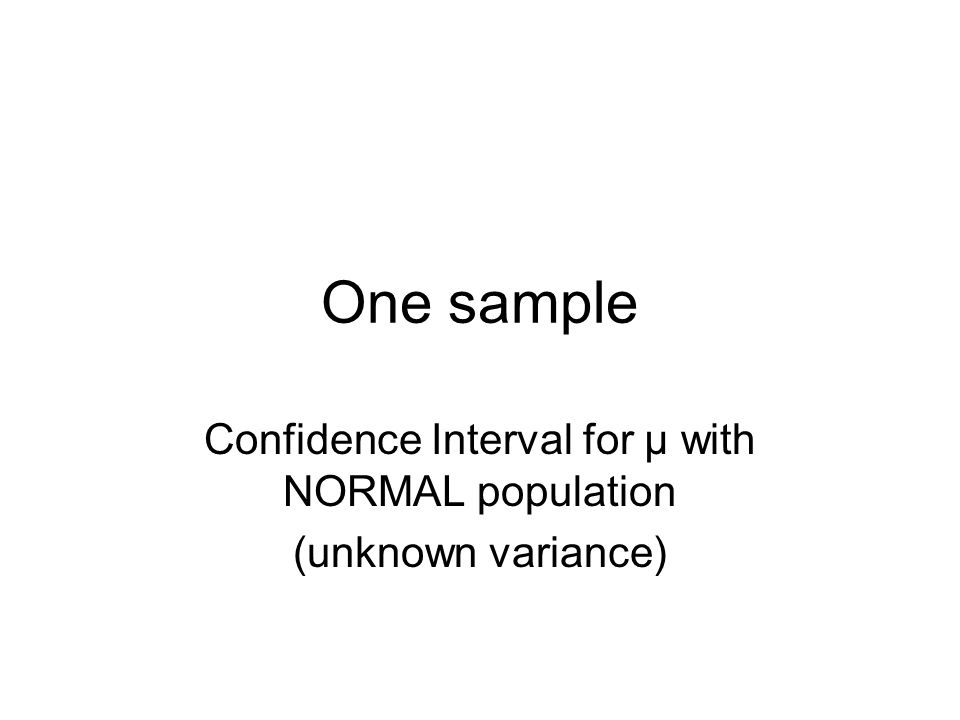 One sample Confidence Interval for µ with NORMAL population (unknown variance)