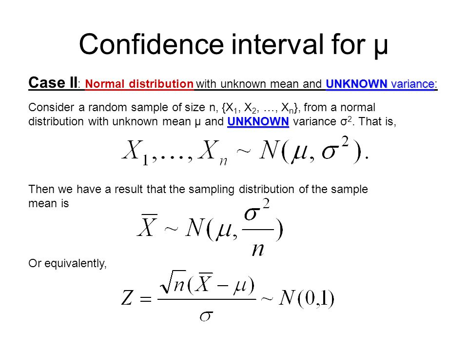 Confidence interval for µ UNKNOWN variance Case II : Normal distribution with unknown mean and UNKNOWN variance: UNKNOWN Consider a random sample of s