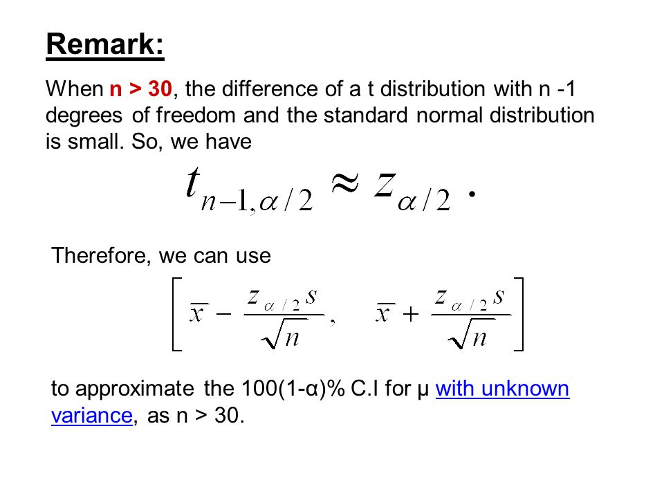 Remark: When n > 30, the difference of a t distribution with n -1 degrees of freedom and the standard normal distribution is small.
