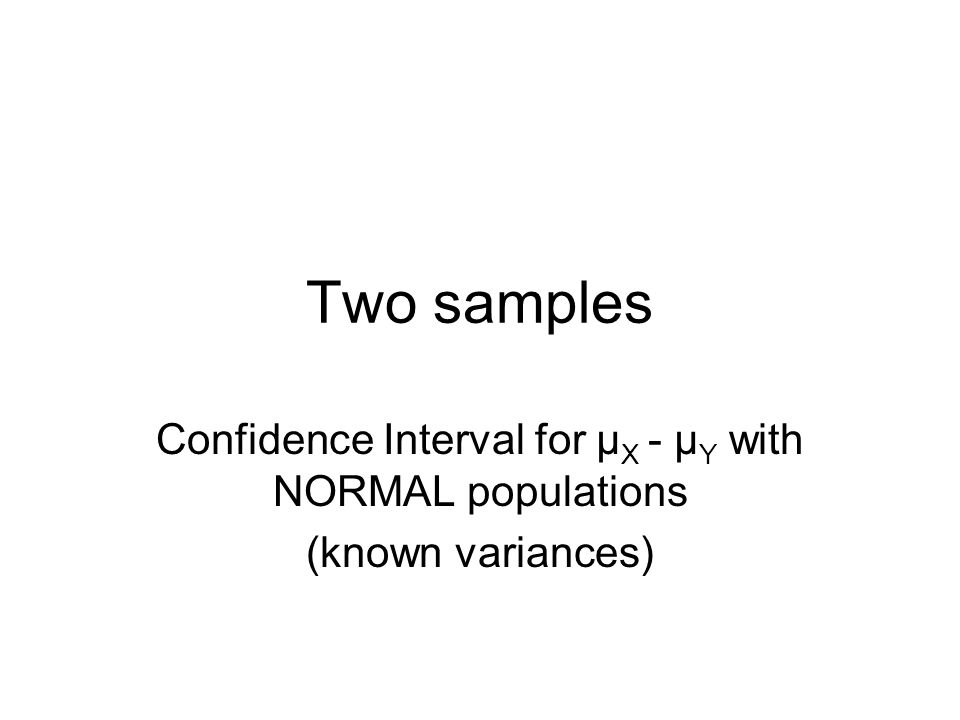 Two samples Confidence Interval for µ X - µ Y with NORMAL populations (known variances)
