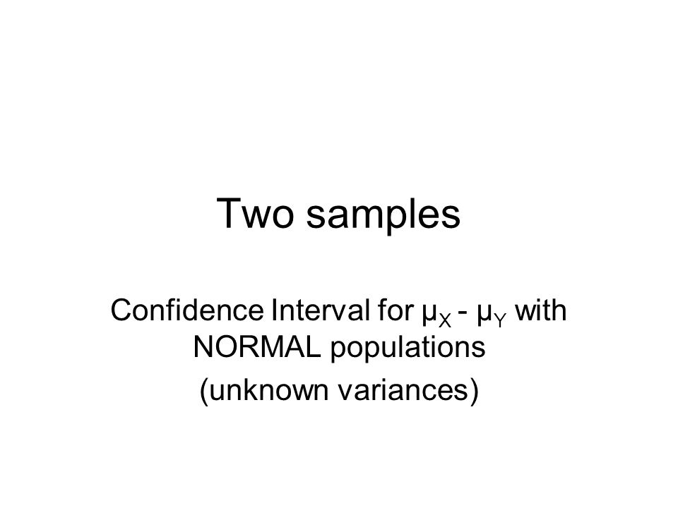 Two samples Confidence Interval for µ X - µ Y with NORMAL populations (unknown variances)
