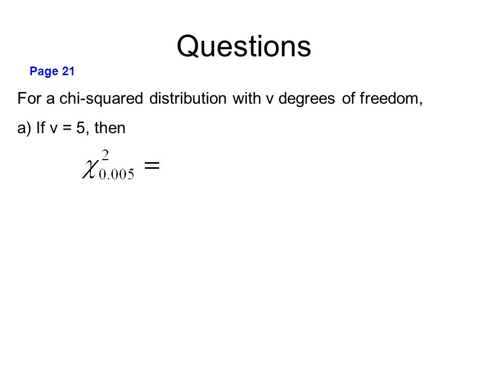 Questions Page 21 For a chi-squared distribution with v degrees of freedom, a) If v = 5, then