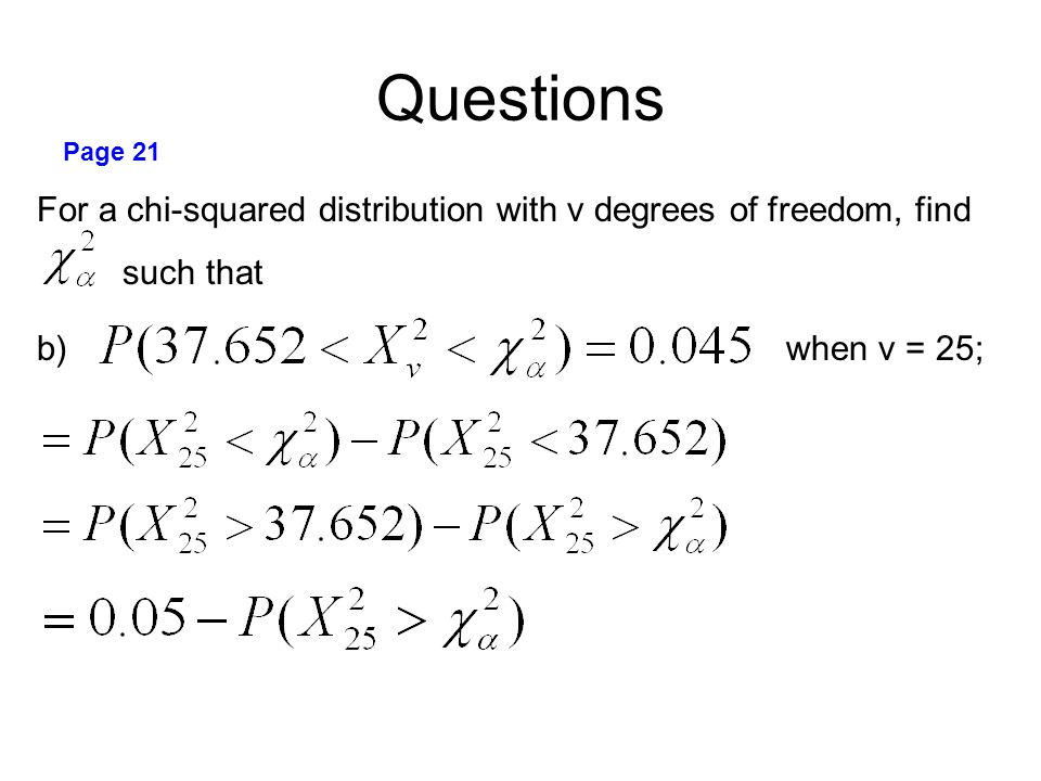 Questions Page 21 For a chi-squared distribution with v degrees of freedom, find such that b) when v = 25;