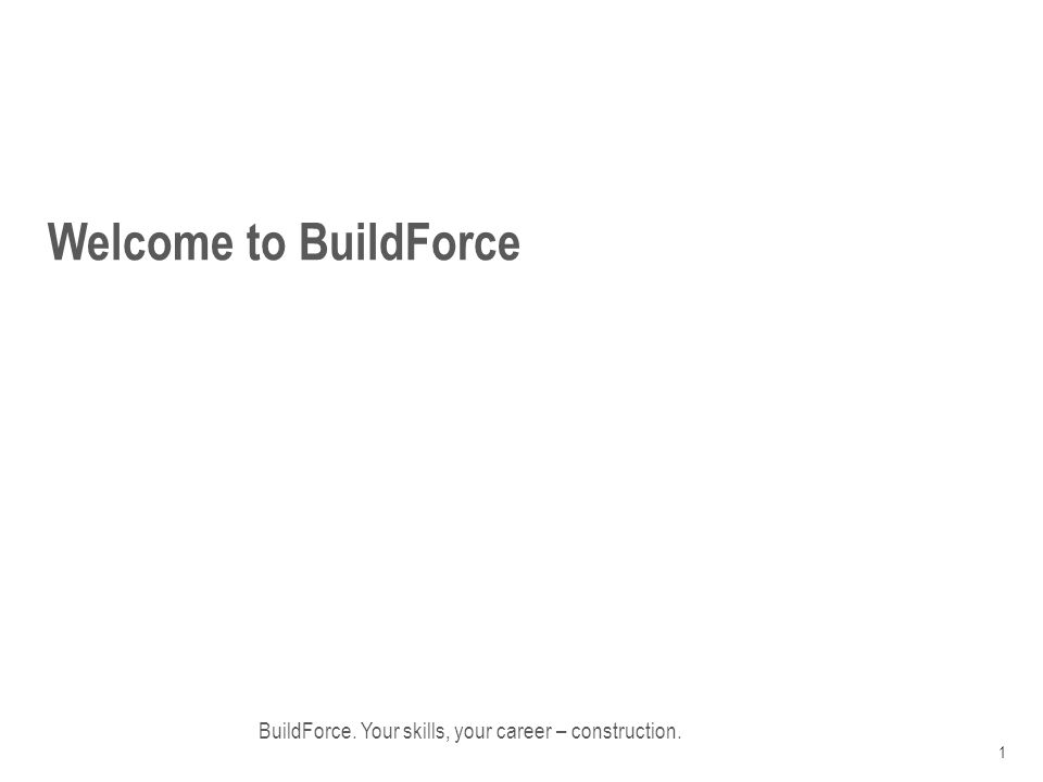 Welcome to BuildForce BuildForce. Your skills, your career – construction. 1