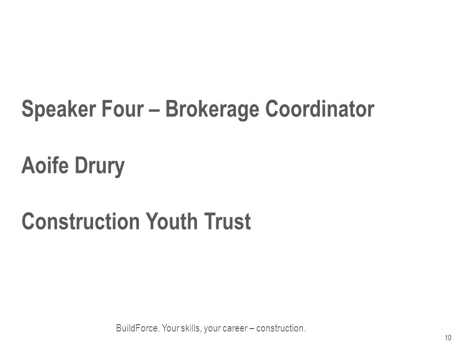 Speaker Four – Brokerage Coordinator Aoife Drury Construction Youth Trust BuildForce.