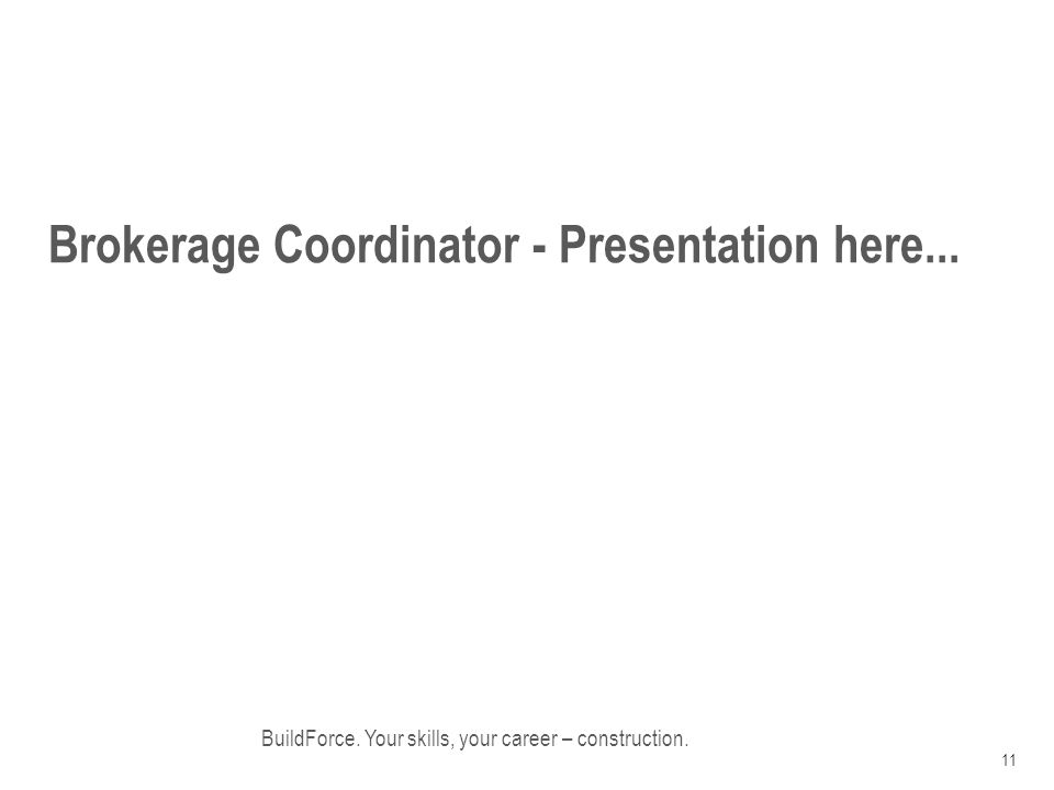 Brokerage Coordinator - Presentation here...BuildForce.