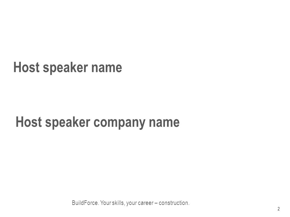 Host speaker name BuildForce. Your skills, your career – construction. 2 Host speaker company name
