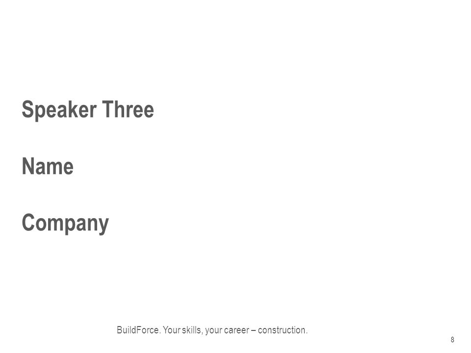 Speaker Three Name Company BuildForce. Your skills, your career – construction. 8