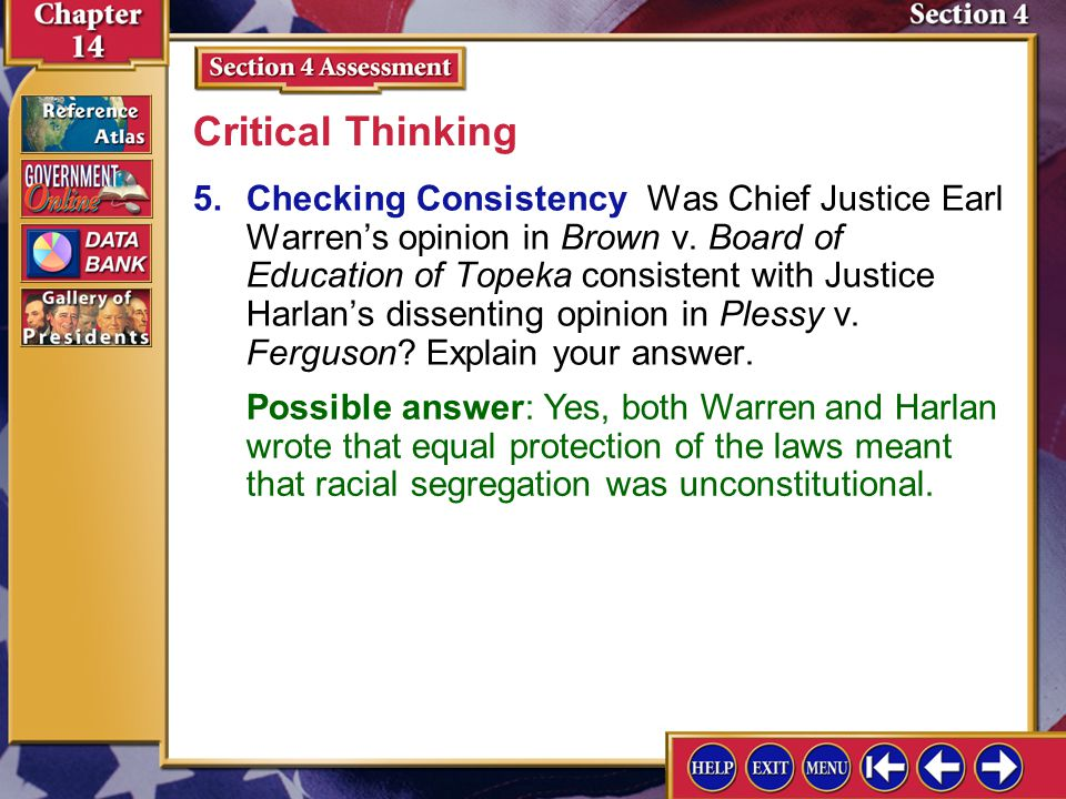 Section 4 Assessment-5 5.Checking Consistency Was Chief Justice Earl Warren's opinion in Brown v. Board of Education of Topeka consistent with Justice