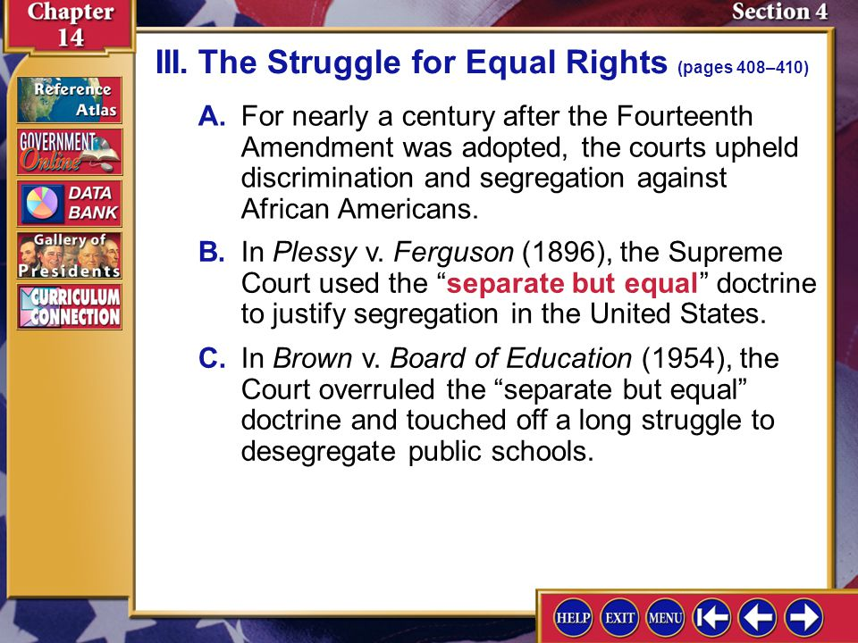 Section 4-7 A.For nearly a century after the Fourteenth Amendment was adopted, the courts upheld discrimination and segregation against African Americ