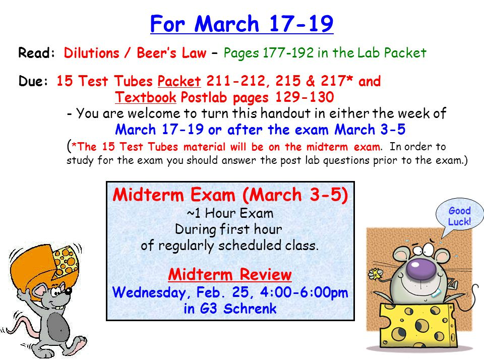 Midterm Exam (March 3-5) ~1 Hour Exam During first hour of regularly scheduled class. Midterm Review Wednesday, Feb. 25, 4:00-6:00pm in G3 Schrenk For