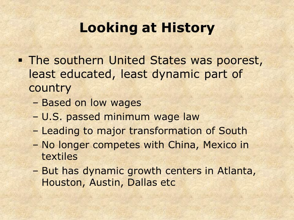 Looking at History  The southern United States was poorest, least educated, least dynamic part of country –Based on low wages –U.S.