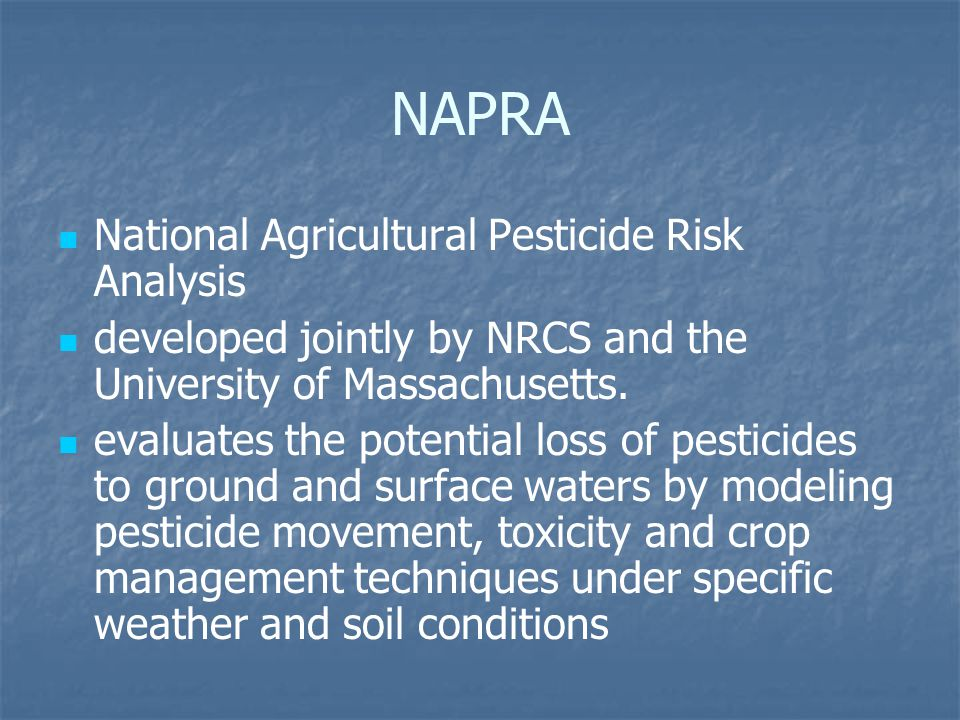 NAPRA National Agricultural Pesticide Risk Analysis developed jointly by NRCS and the University of Massachusetts.