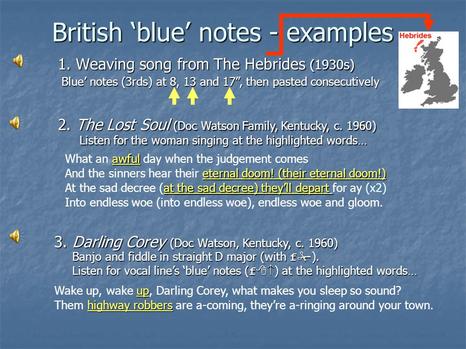 "British 'blue' notes - examples 1. Weaving song from The Hebrides (1930s) Blue' notes (3rds) at 8, 13 and 17"", then pasted consecutively 2. The Lost S"