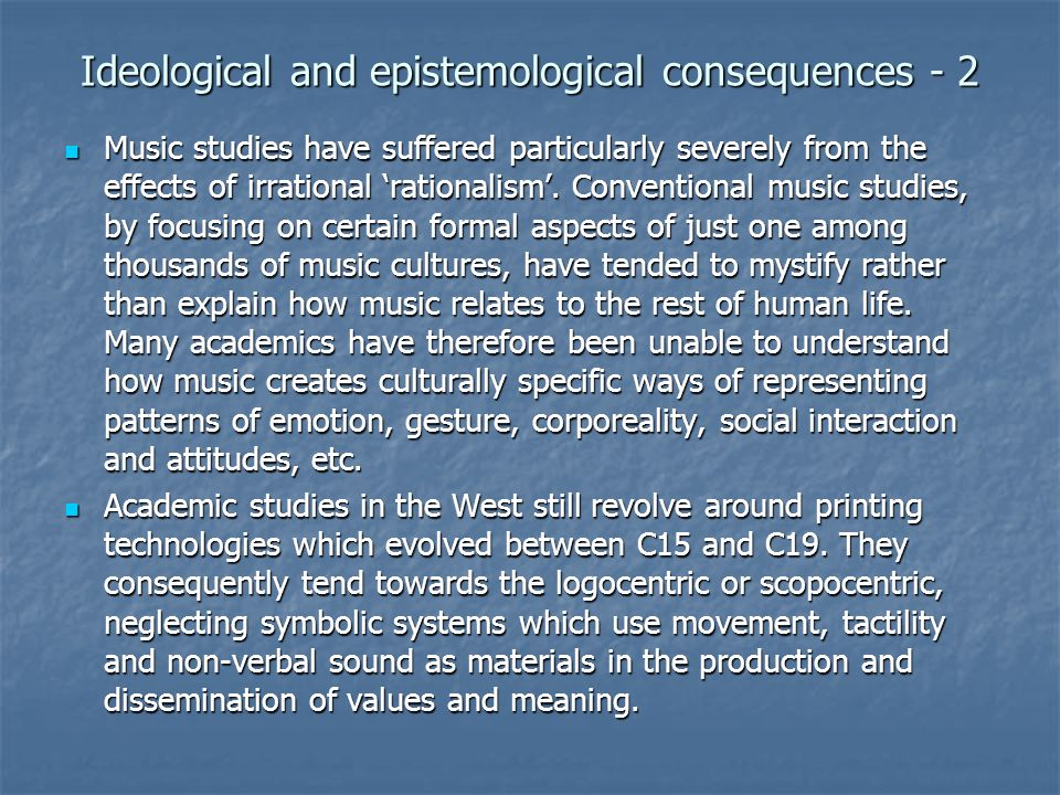 Ideological and epistemological consequences - 2 Music studies have suffered particularly severely from the effects of irrational 'rationalism'. Conve