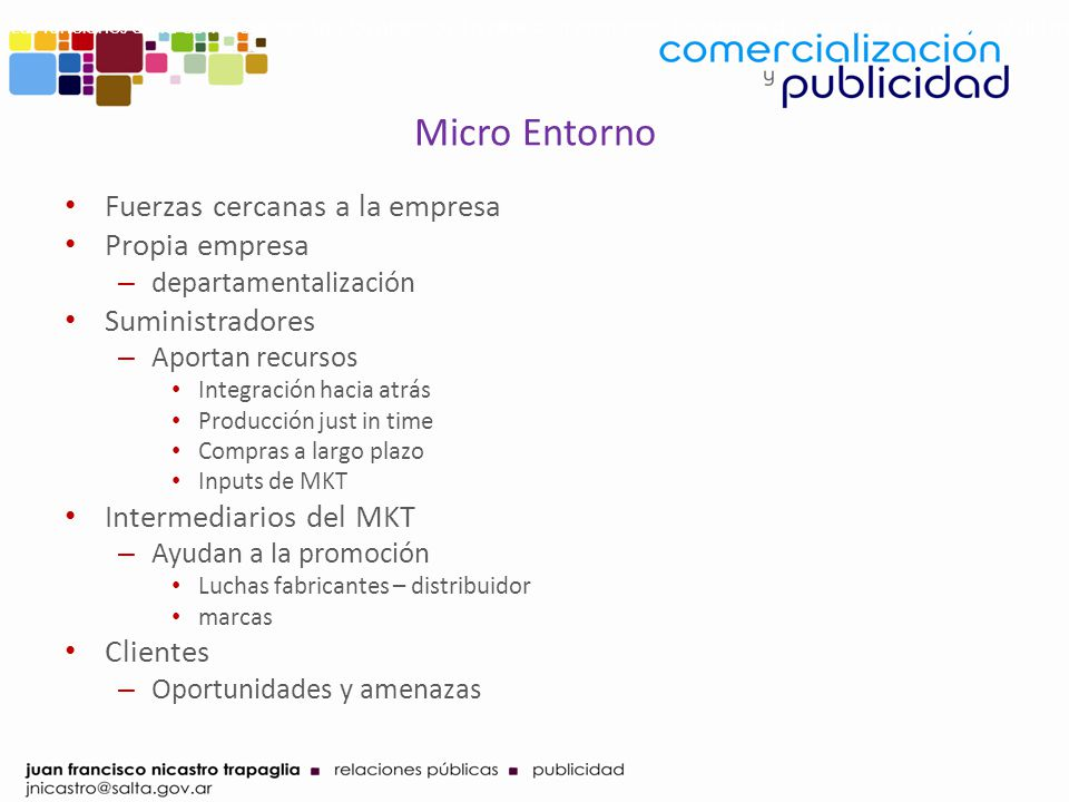 Micro Entorno Fuerzas cercanas a la empresa Propia empresa – departamentalización Suministradores – Aportan recursos Integración hacia atrás Producció
