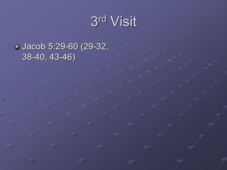 3 rd Visit Jacob 5:29-60 (29-32, 38-40, 43-46)