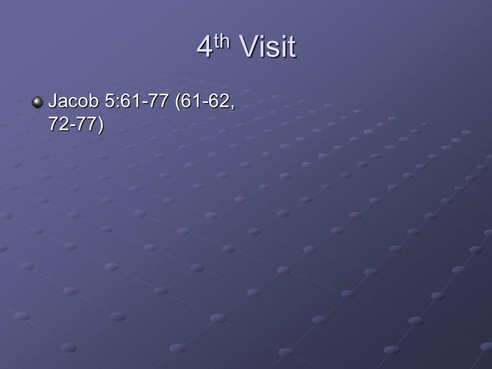 4 th Visit Jacob 5:61-77 (61-62, 72-77)