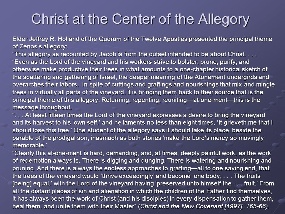 Christ at the Center of the Allegory Elder Jeffrey R. Holland of the Quorum of the Twelve Apostles presented the principal theme of Zenos's allegory: