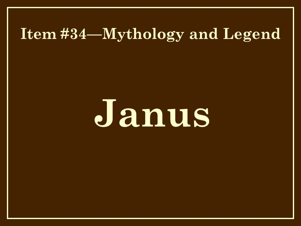 Item #34—Mythology and Legend Janus