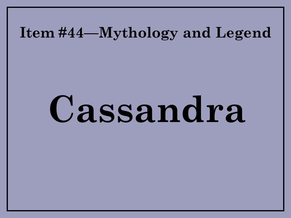 Item #44—Mythology and Legend Cassandra