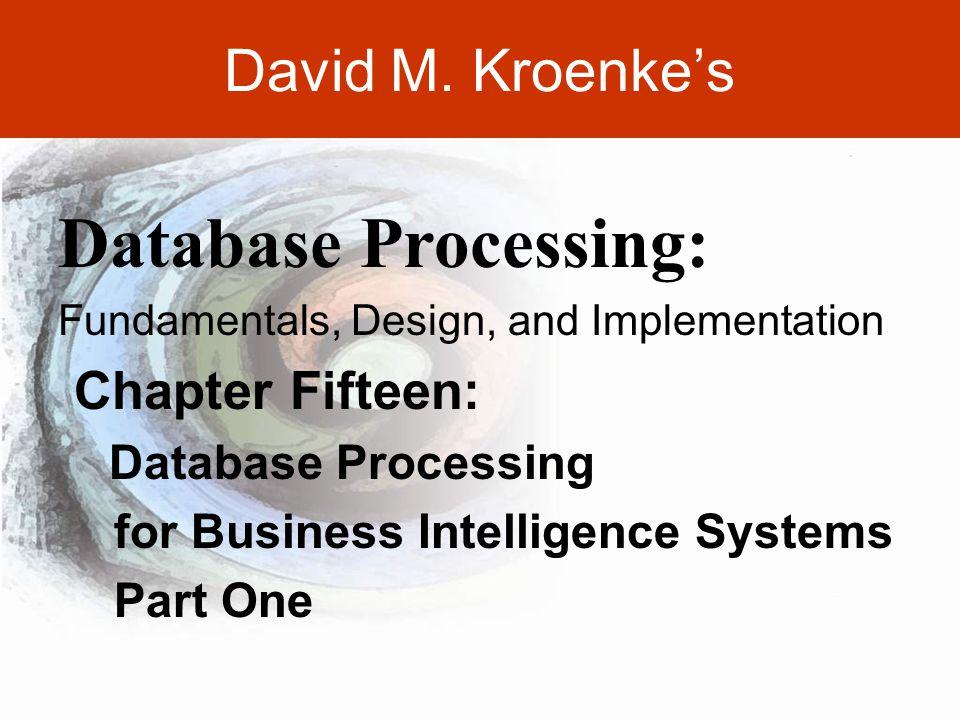 DAVID M. KROENKE'S DATABASE PROCESSING, 10th Edition © 2006 Pearson Prentice Hall David M. Kroenke's Chapter Fifteen: Database Processing for Business