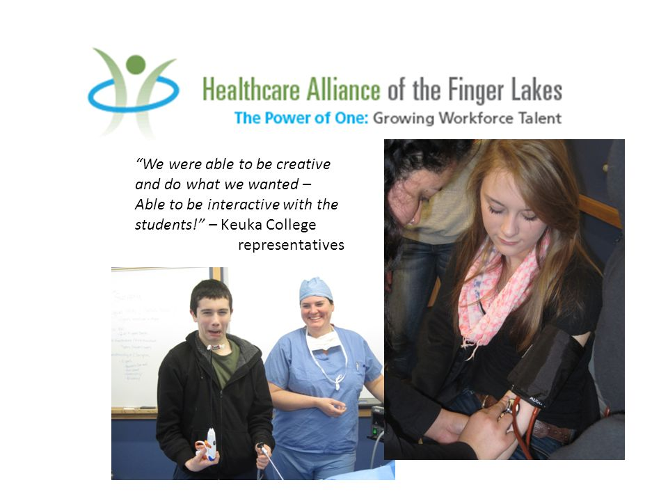 We were able to be creative and do what we wanted – Able to be interactive with the students! – Keuka College representatives