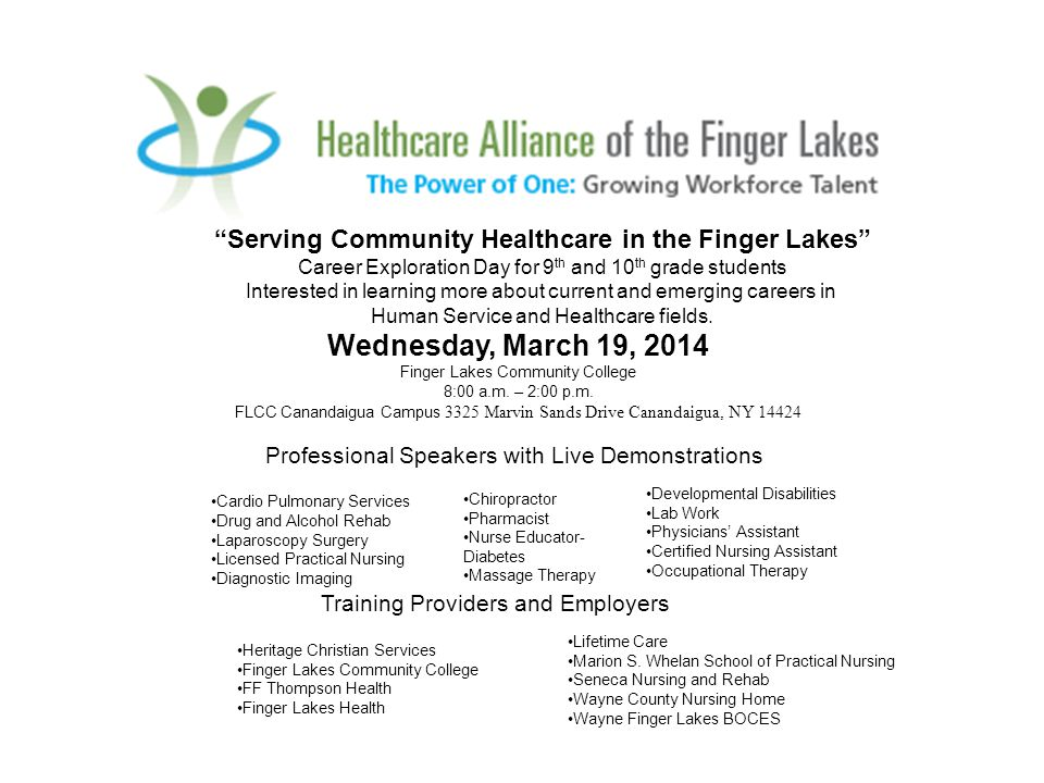 Serving Community Healthcare in the Finger Lakes Career Exploration Day for 9 th and 10 th grade students Interested in learning more about current and emerging careers in Human Service and Healthcare fields.