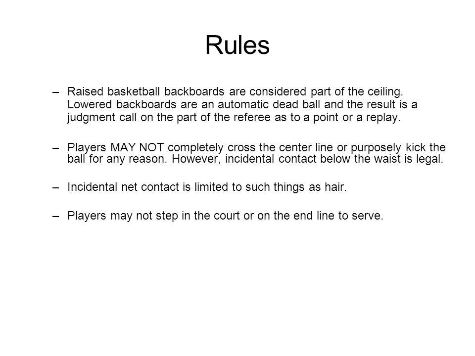 Rules –Raised basketball backboards are considered part of the ceiling.