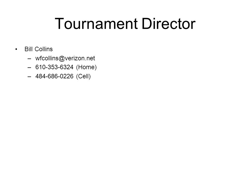 Tournament Director Bill Collins –wfcollins@verizon.net –610-353-6324 (Home) –484-686-0226 (Cell)